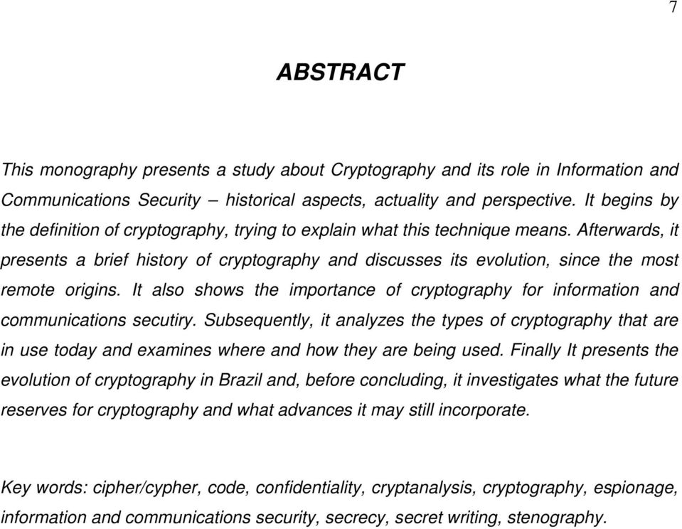 Afterwards, it presents a brief history of cryptography and discusses its evolution, since the most remote origins.