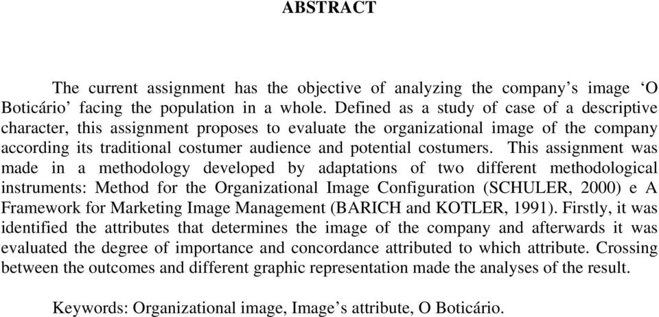 This assignment was made in a methodology developed by adaptations of two different methodological instruments: Method for the Organizational Image Configuration (SCHULER, 2000) e A Framework for