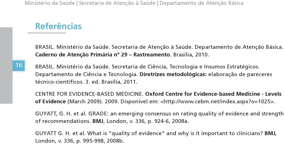 Oxford Centre for Evidence-based Medicine - Levels of Evidence (March 2009). 2009. Disponível em: <http://www.cebm.net/index.aspx?o=1025>. GUYATT, G. H. et al.