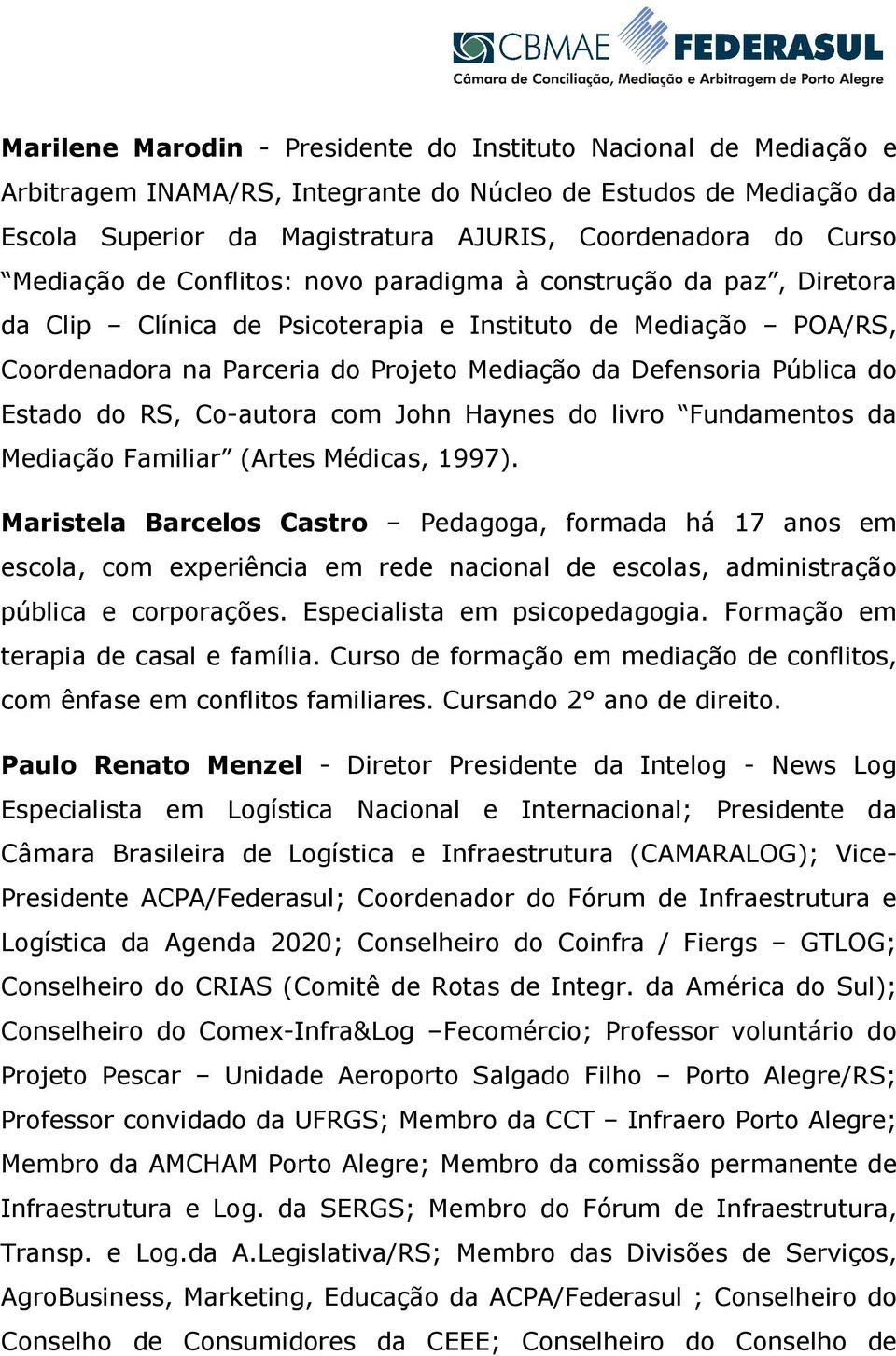 do Estado do RS, Co-autora com John Haynes do livro Fundamentos da Mediação Familiar (Artes Médicas, 1997).