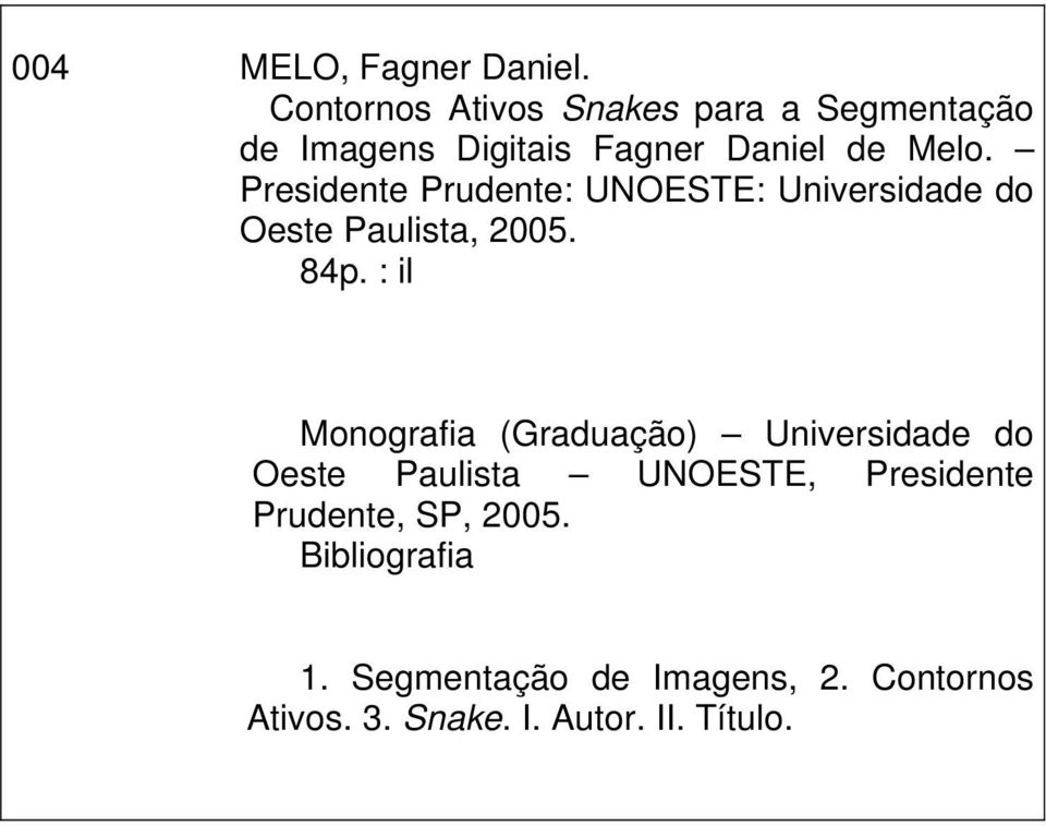 Presidente Prudente: UNOESTE: Universidade do Oeste Paulista, 2005. 84p.