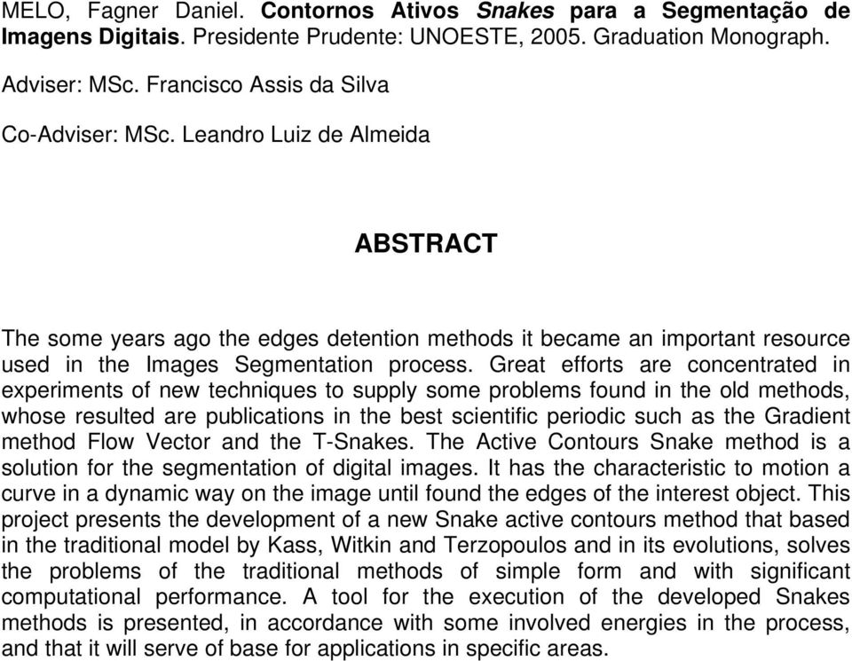 Great efforts are concentrated in experiments of new techniques to supply some problems found in the old methods, whose resulted are publications in the best scientific periodic such as the Gradient