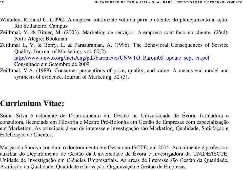 Porto Alegre: Bookman. Zeithmal L, V. & Berry, L. & Parasuraman, A. (1996). The Behavioral Consequences of Service Quality. Journal of Marketing, vol. 60(2). http://www.unwto.
