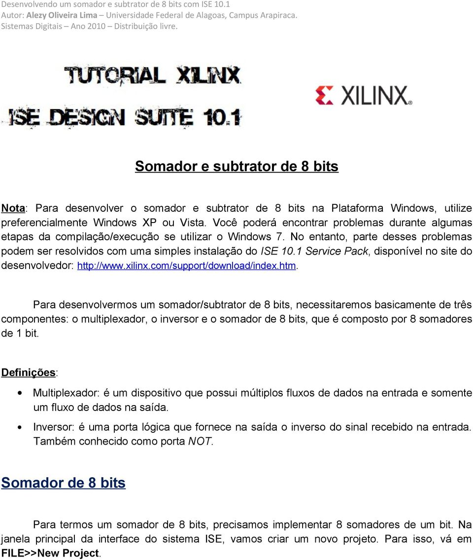1 Service Pack, disponível no site do desenvolvedor: http://www.xilinx.com/support/download/index.htm.