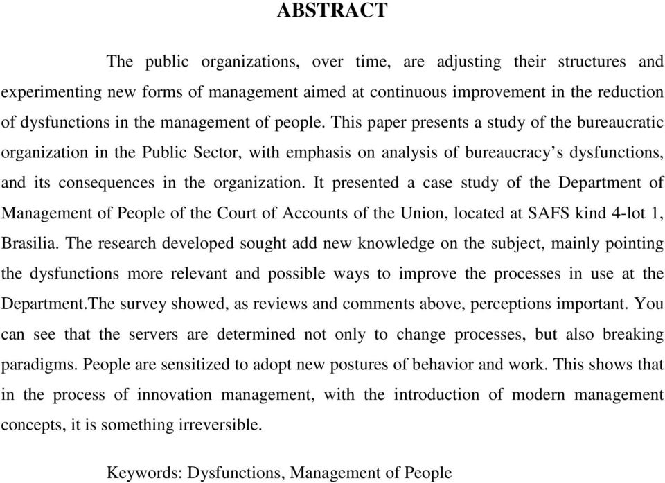This paper presents a study of the bureaucratic organization in the Public Sector, with emphasis on analysis of bureaucracy s dysfunctions, and its consequences in the organization.