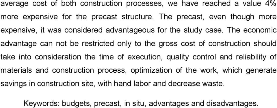 The economic advantage can not be restricted only to the gross cost of construction should take into consideration the time of execution, quality