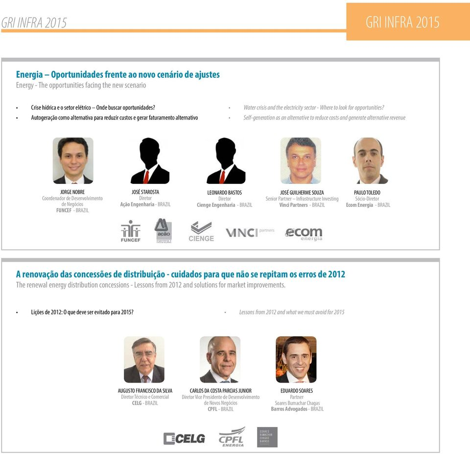 Self-generation as an alternative to reduce costs and generate alternative revenue JORGE NOBRE Coordenador de Desenvolvimento de Negócios FUNCEF - BRAZIL JOSÉ STAROSTA Diretor Ação Engenharia -