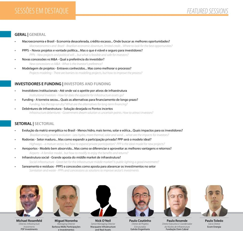 .. Mas o que é viável e seguro para investidores? PPPs - New projects and political will... but what is feasible and safe for investors? Novas concessões vs M&A - Qual a preferência do investidor?