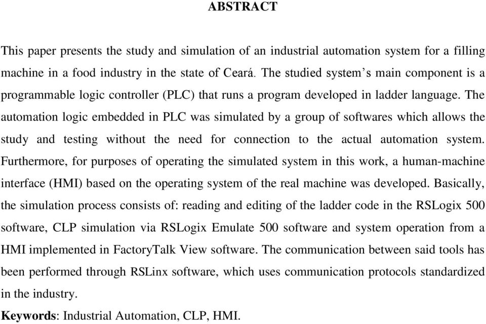 The automation logic embedded in PLC was simulated by a group of softwares which allows the study and testing without the need for connection to the actual automation system.