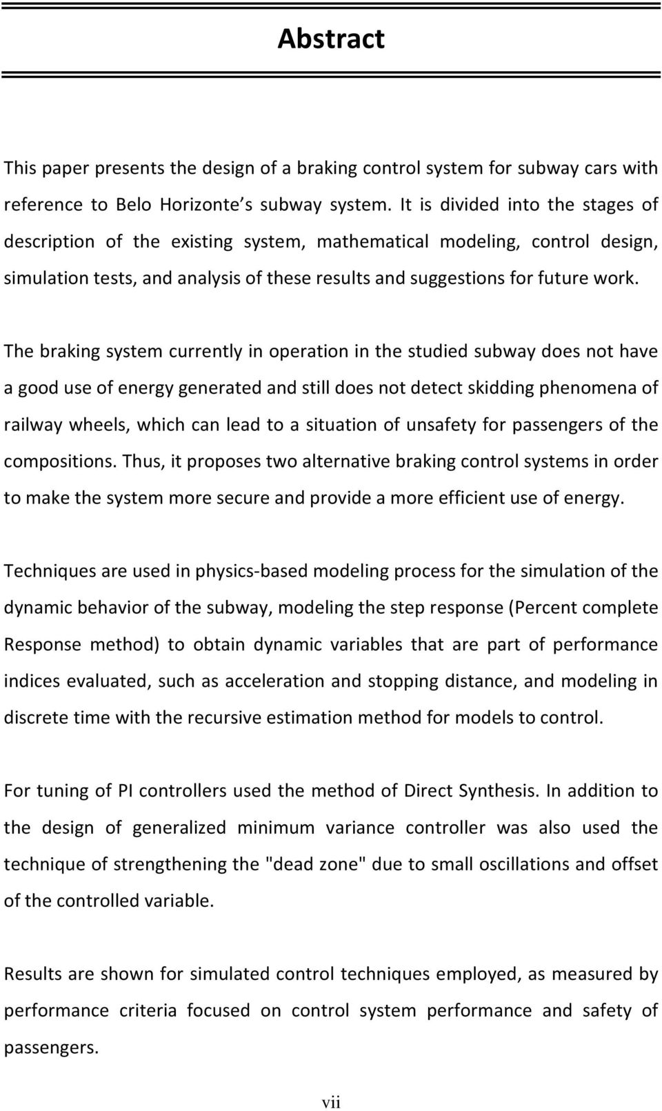 The braking system currently in operation in the studied subway does not have a good use of energy generated and still does not detect skidding phenomena of railway wheels, which can lead to a