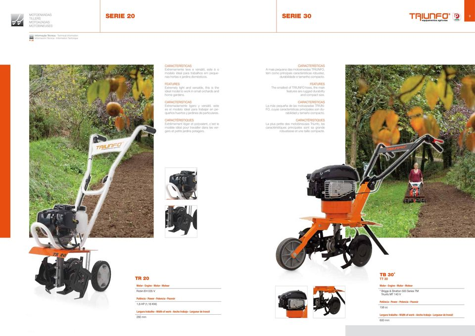 Extremely light and versatile, this is the ideal model to work in small orchards and home gardens.