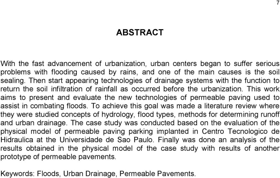 This work aims to present and evaluate the new technologies of permeable paving used to assist in combating floods.