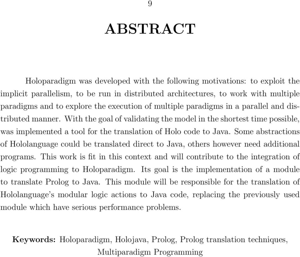 With the goal of validating the model in the shortest time possible, was implemented a tool for the translation of Holo code to Java.