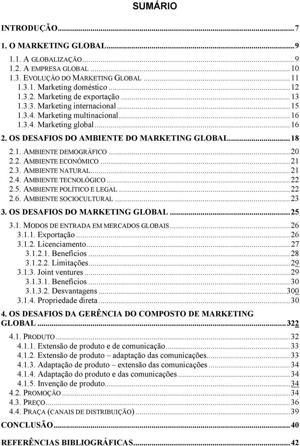..21 2.3. AMBIENTE NATURAL...21 2.4. AMBIENTE TECNOLÓGICO...22 2.5. AMBIENTE POLÍTICO E LEGAL...22 2.6. AMBIENTE SOCIOCULTURAL...23 3. OS DESAFIOS DO MARKETING GLOBAL...25 3.1. MODOS DE ENTRADA EM MERCADOS GLOBAIS.