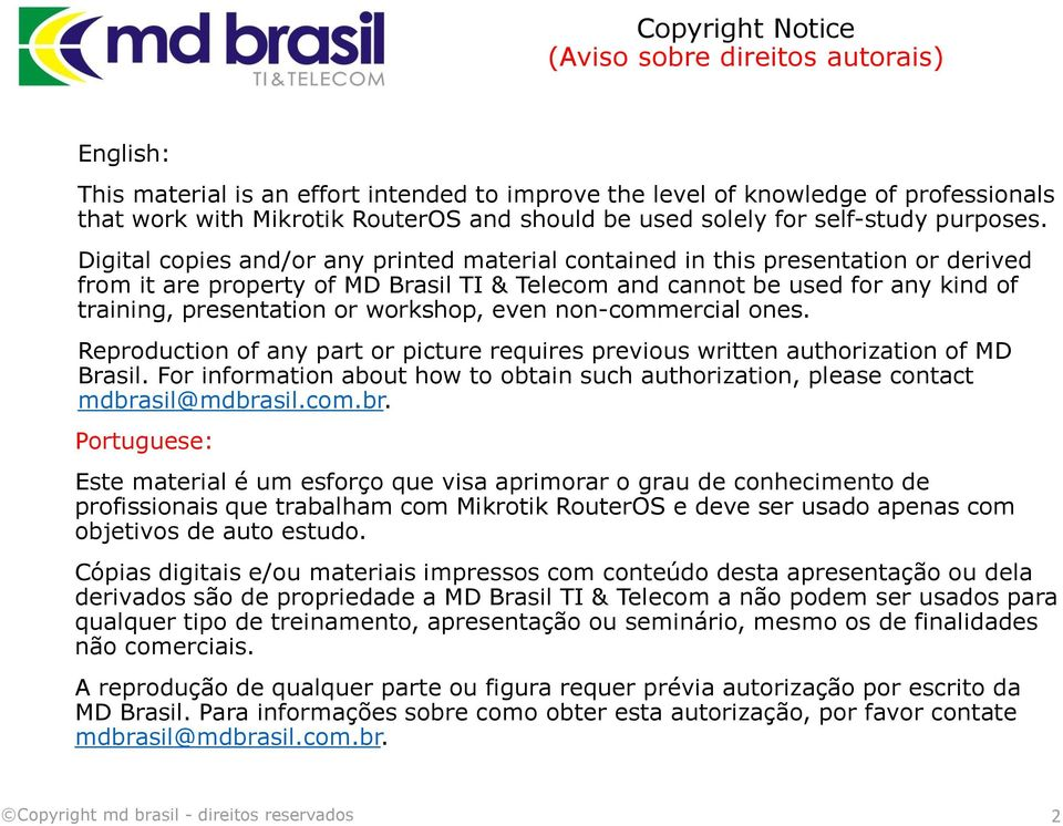 Digital copies and/or any printed material contained in this presentation or derived from it are property of MD Brasil TI & Telecom and cannot be used for any kind of training, presentation or