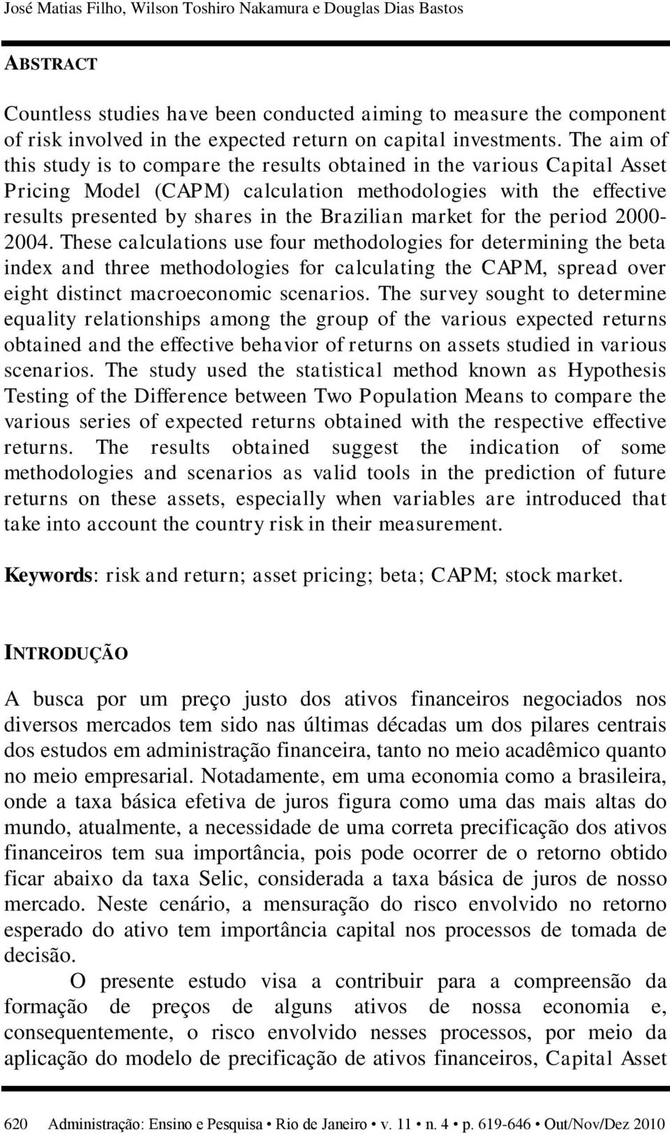The aim of this study is to compare the results obtained in the various Capital Asset Pricing Model (CAPM) calculation methodologies with the effective results presented by shares in the Brazilian