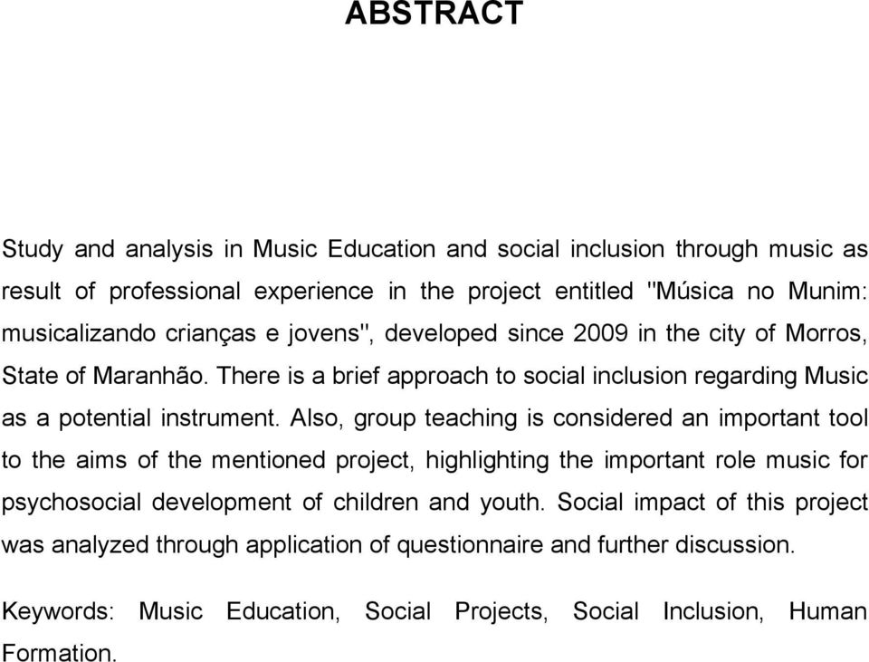 Also, group teaching is considered an important tool to the aims of the mentioned project, highlighting the important role music for psychosocial development of children and