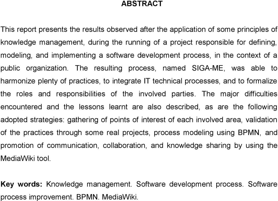 The resulting process, named SIGA-ME, was able to harmonize plenty of practices, to integrate IT technical processes, and to formalize the roles and responsibilities of the involved parties.
