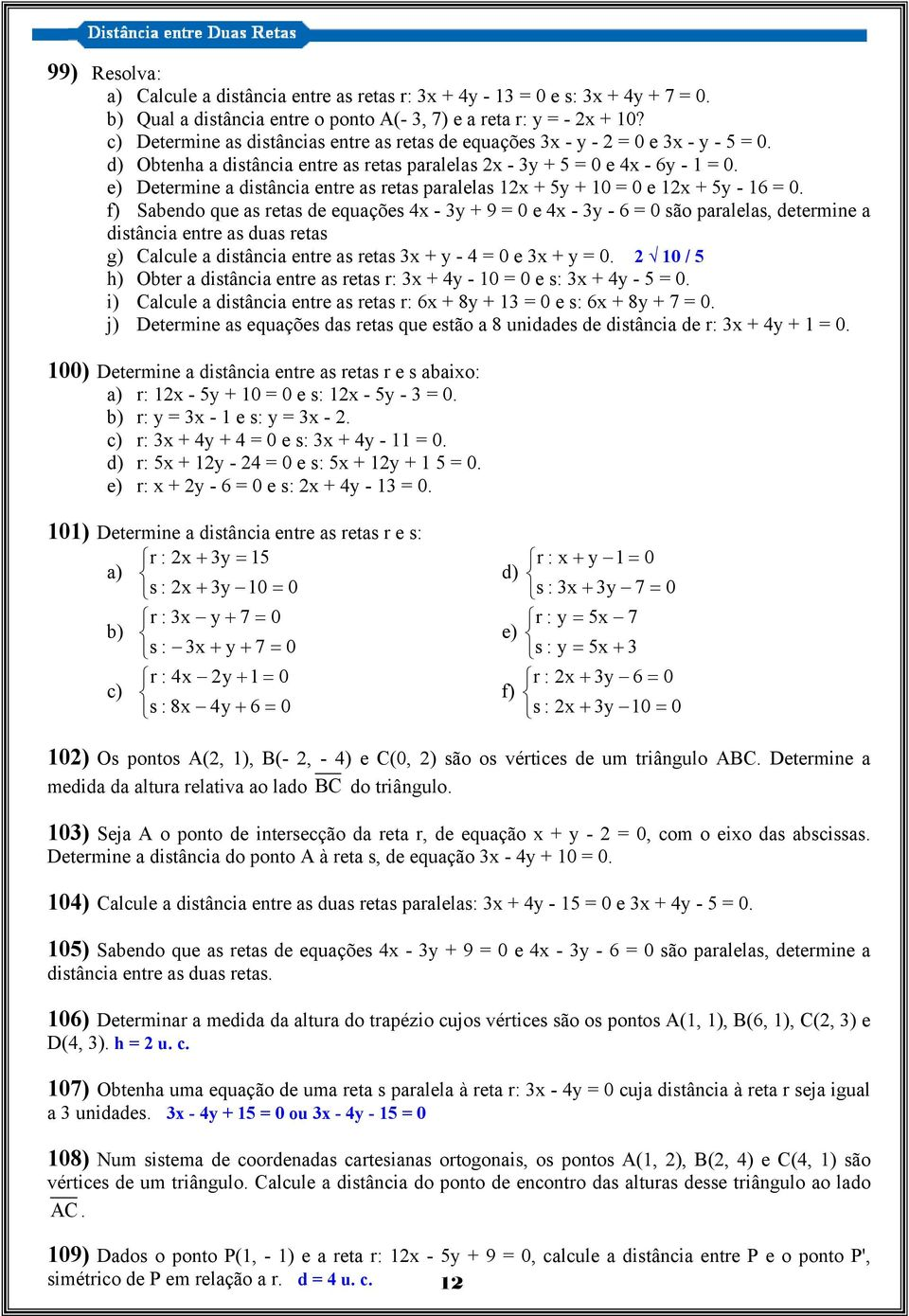 e) Determine a distância entre as retas paralelas 1x + 5y + 10 = 0 e 1x + 5y - 16 = 0.