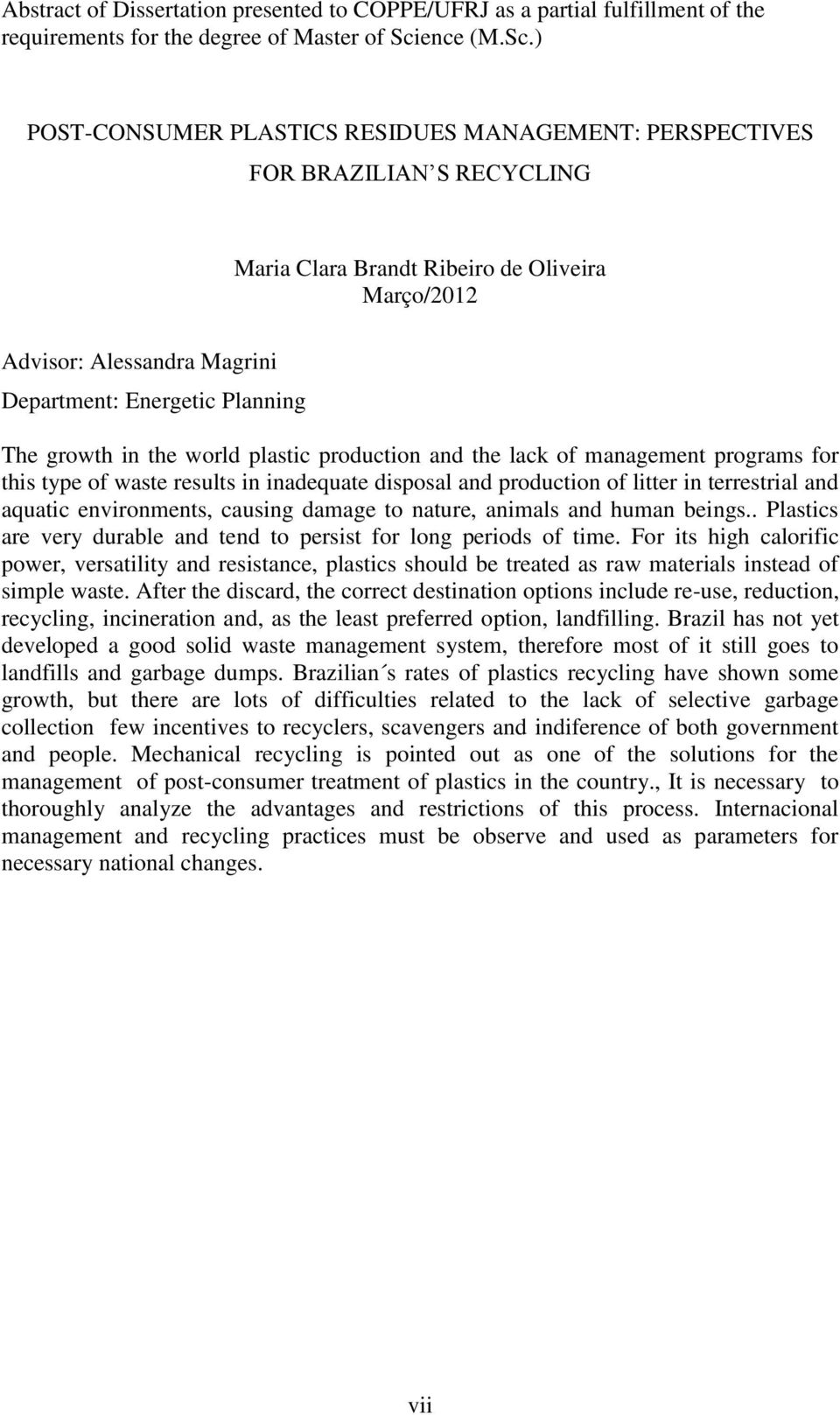 ) POST-CONSUMER PLASTICS RESIDUES MANAGEMENT: PERSPECTIVES FOR BRAZILIAN S RECYCLING Maria Clara Brandt Ribeiro de Oliveira Março/2012 Advisor: Alessandra Magrini Department: Energetic Planning The