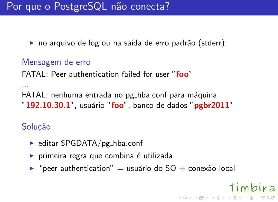 authentication failed for user foo... FATAL: nenhuma entrada no pg hba.conf para máquina 192.10.