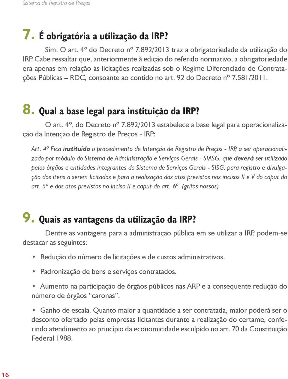 contido no art. 92 do Decreto nº 7.581/2011. 8. Qual a base legal para instituição da IRP? O art. 4º, do Decreto nº 7.