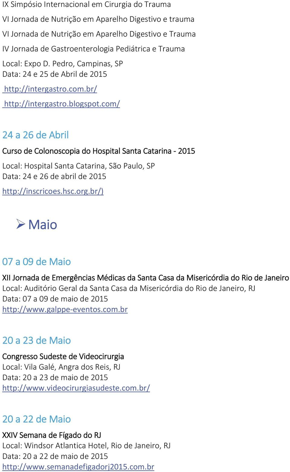 com/ 24 a 26 de Abril Curso de Colonoscopia do Hospital Santa Catarina 2015 Local: Hospital Santa Catarina, São Paulo, SP Data: 24 e 26 de abril de 2015 http://inscricoes.hsc.org.