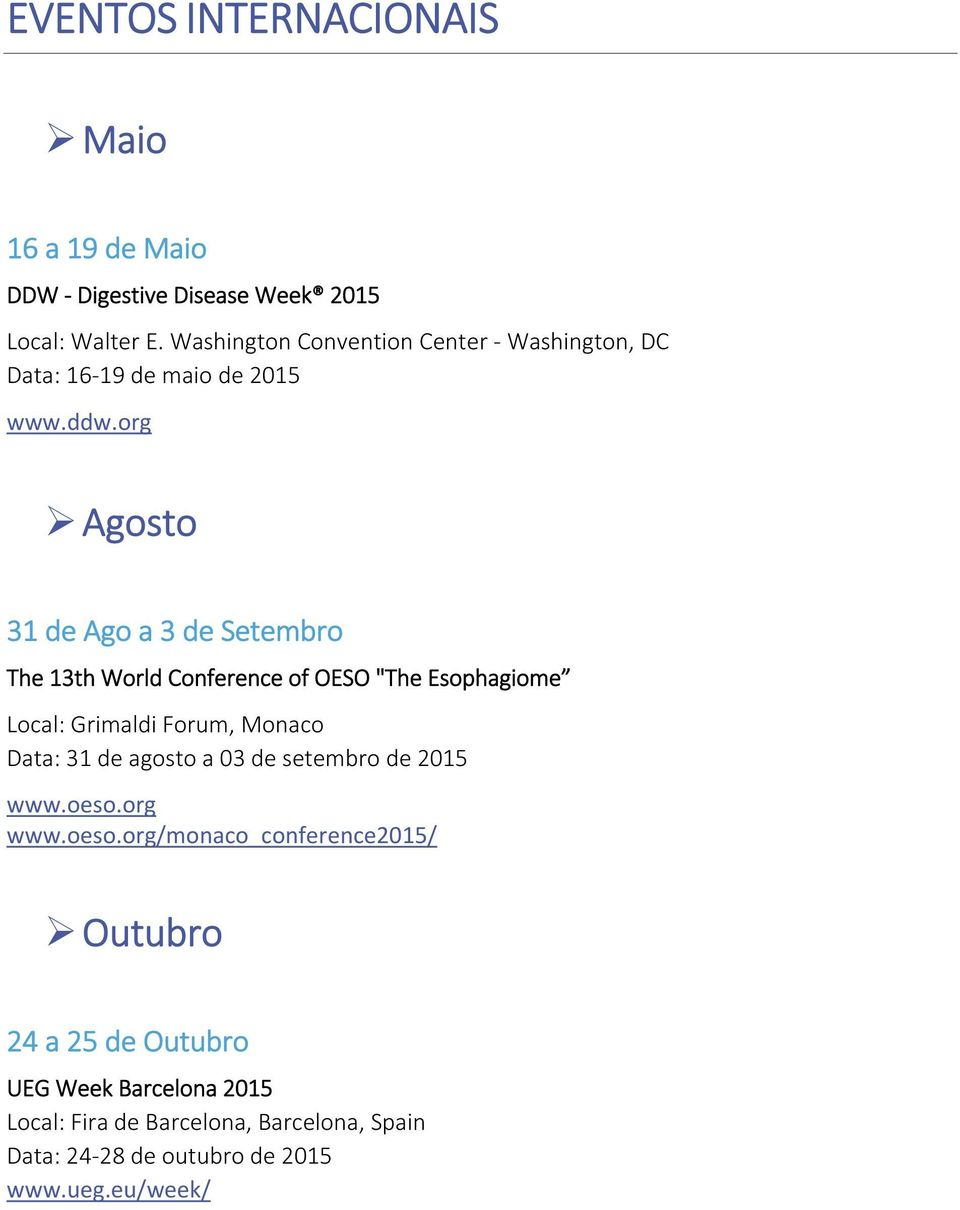 "org Agosto 31 de Ago a 3 de Setembro The 13th World Conference of OESO ""The Esophagiome Local: Grimaldi Forum, Monaco Data: 31 de"