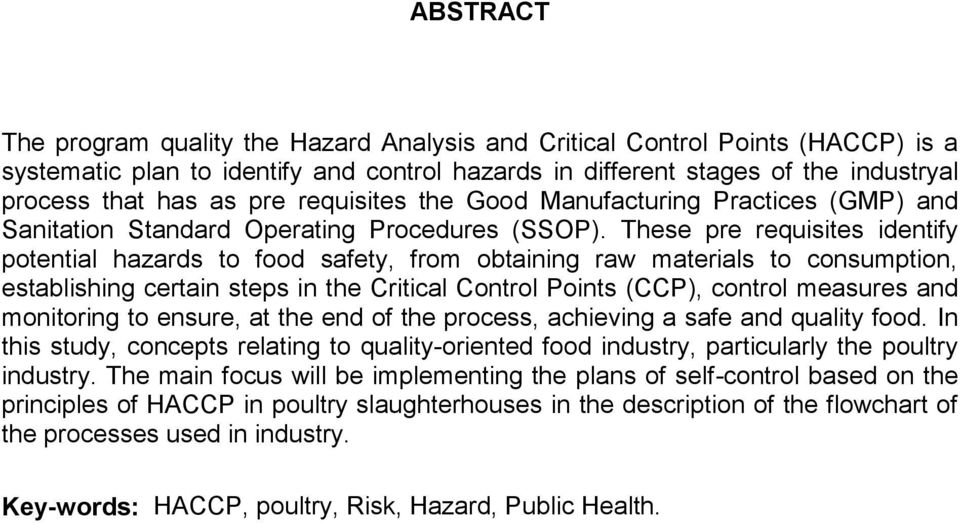 These pre requisites identify potential hazards to food safety, from obtaining raw materials to consumption, establishing certain steps in the Critical Control Points (CCP), control measures and