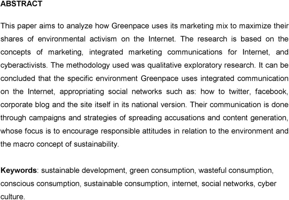 It can be concluded that the specific environment Greenpace uses integrated communication on the Internet, appropriating social networks such as: how to twitter, facebook, corporate blog and the site