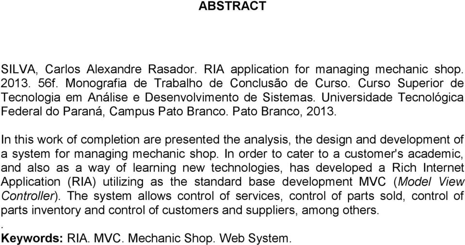 In this work of completion are presented the analysis, the design and development of a system for managing mechanic shop.