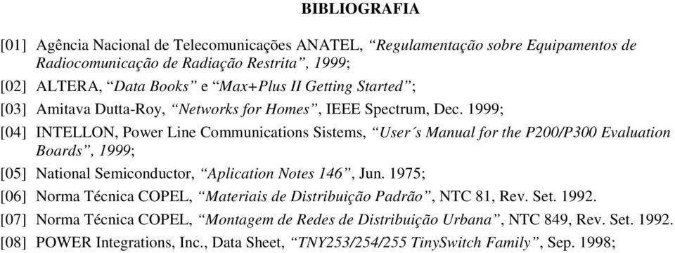 1999; [04] INTELLON, Power Line Communications Sistems, User s Manual for the P200/P300 Evaluation Boards, 1999; [05] National Semiconductor, Aplication Notes 146, Jun.