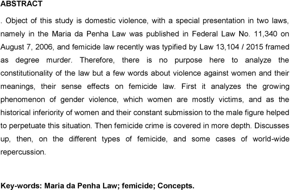Therefore, there is no purpose here to analyze the constitutionality of the law but a few words about violence against women and their meanings, their sense effects on femicide law.