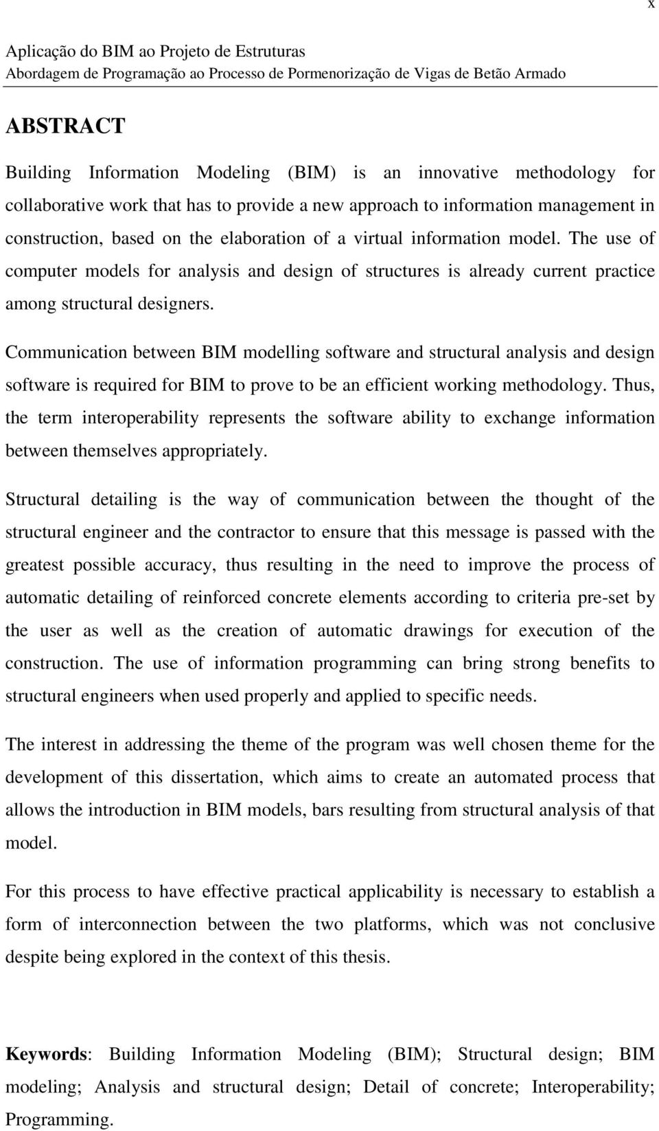 Communication between BIM modelling software and structural analysis and design software is required for BIM to prove to be an efficient working methodology.