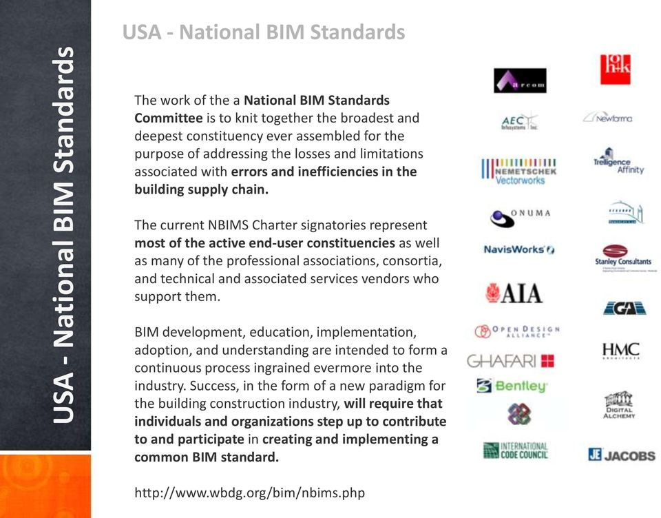 The current NBIMS Charter signatories represent most of the active end-user constituencies as well as many of the professional associations, consortia, and technical and associated services vendors