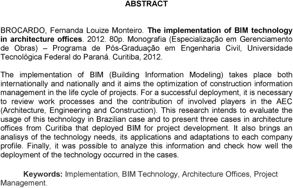 The implementation of BIM (Building Information Modeling) takes place both internationally and nationally and it aims the optimization of construction information management in the life cycle of