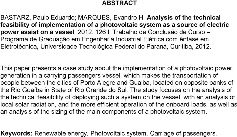 This paper presents a case study about the implementation of a photovoltaic power generation in a carrying passengers vessel, which makes the transportation of people between the cities of Porto