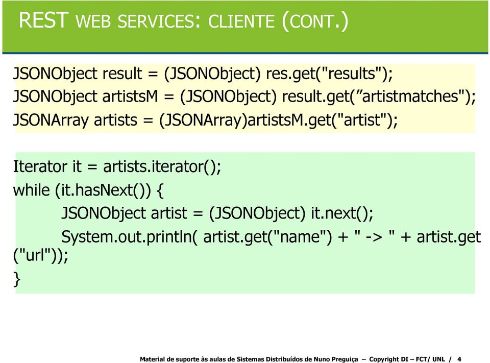 "get(""artist""); Iterator it = artists.iterator(); while (it.hasnext()) { JSONObject artist = (JSONObject) it."