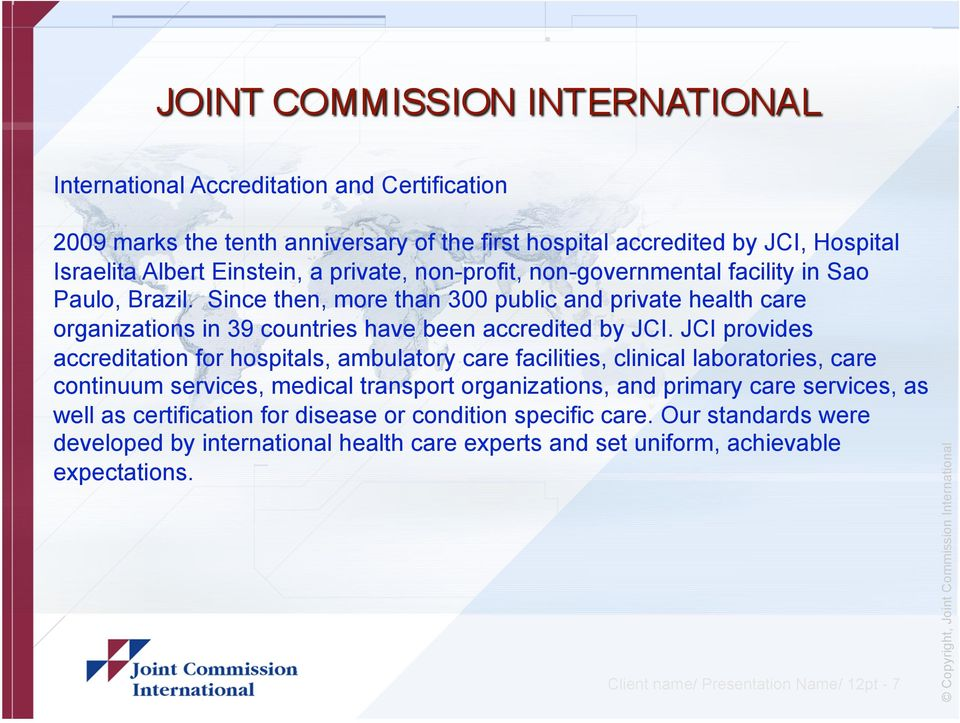 JCI provides accreditation for hospitals, ambulatory care facilities, clinical laboratories, care continuum services, medical transport organizations, and primary care services, as
