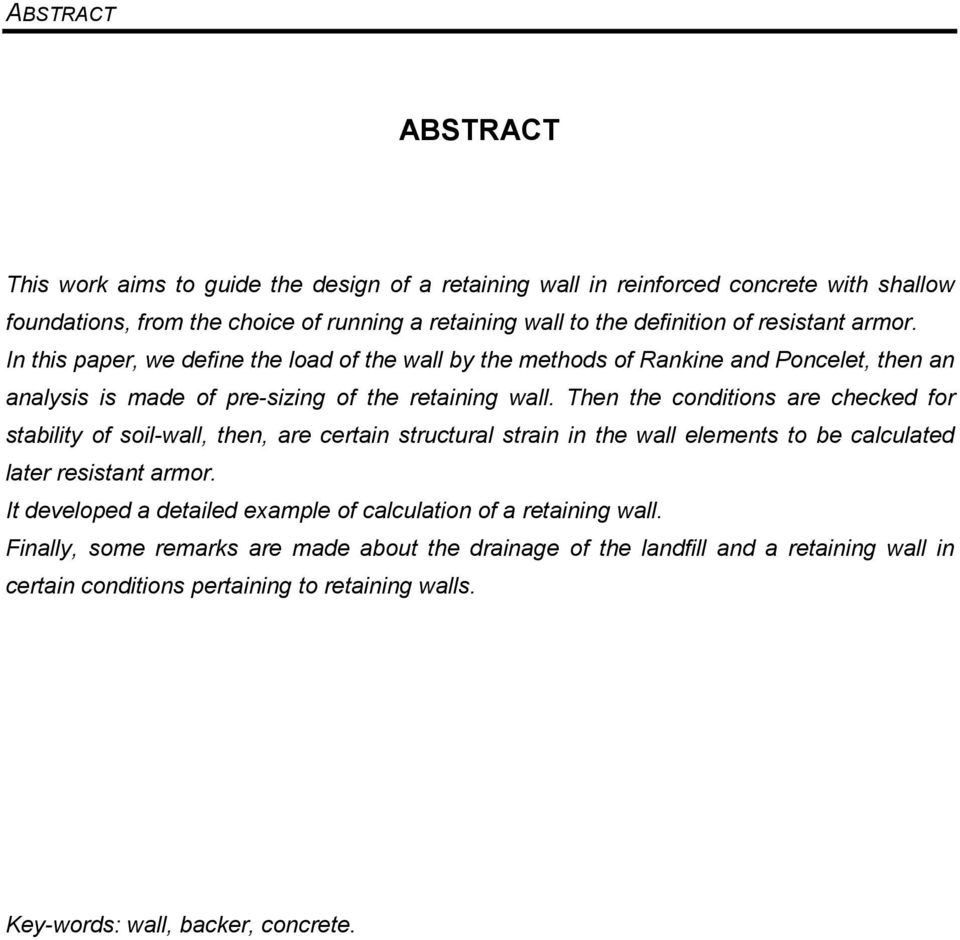 Then the conditions are checked for stability of soil-wall, then, are certain structural strain in the wall elements to be calculated later resistant armor.