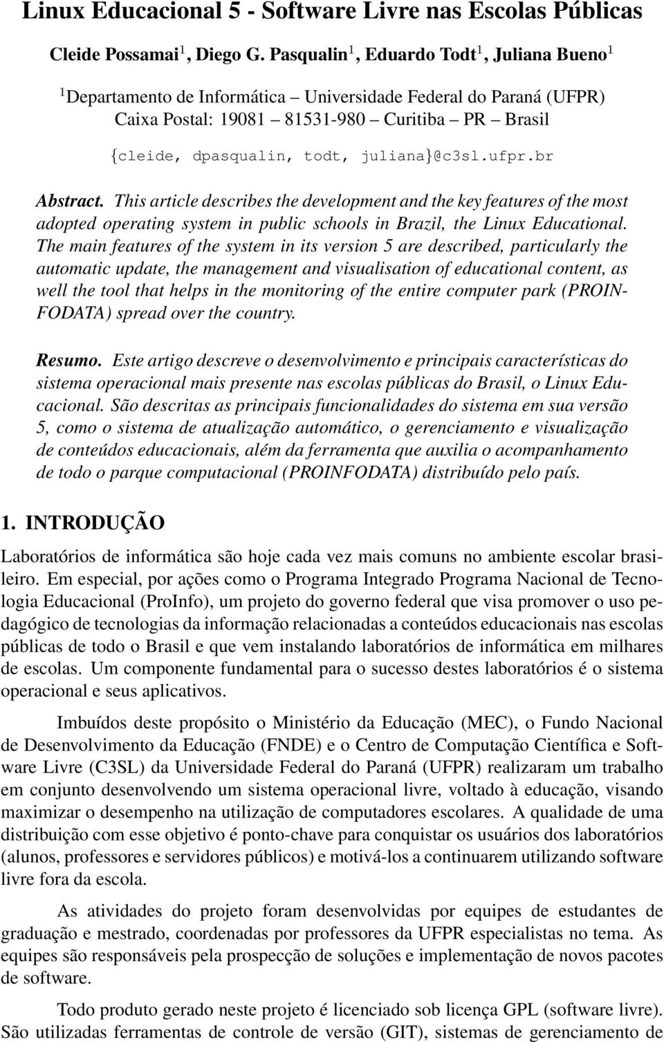 juliana}@c3sl.ufpr.br Abstract. This article describes the development and the key features of the most adopted operating system in public schools in Brazil, the Linux Educational.