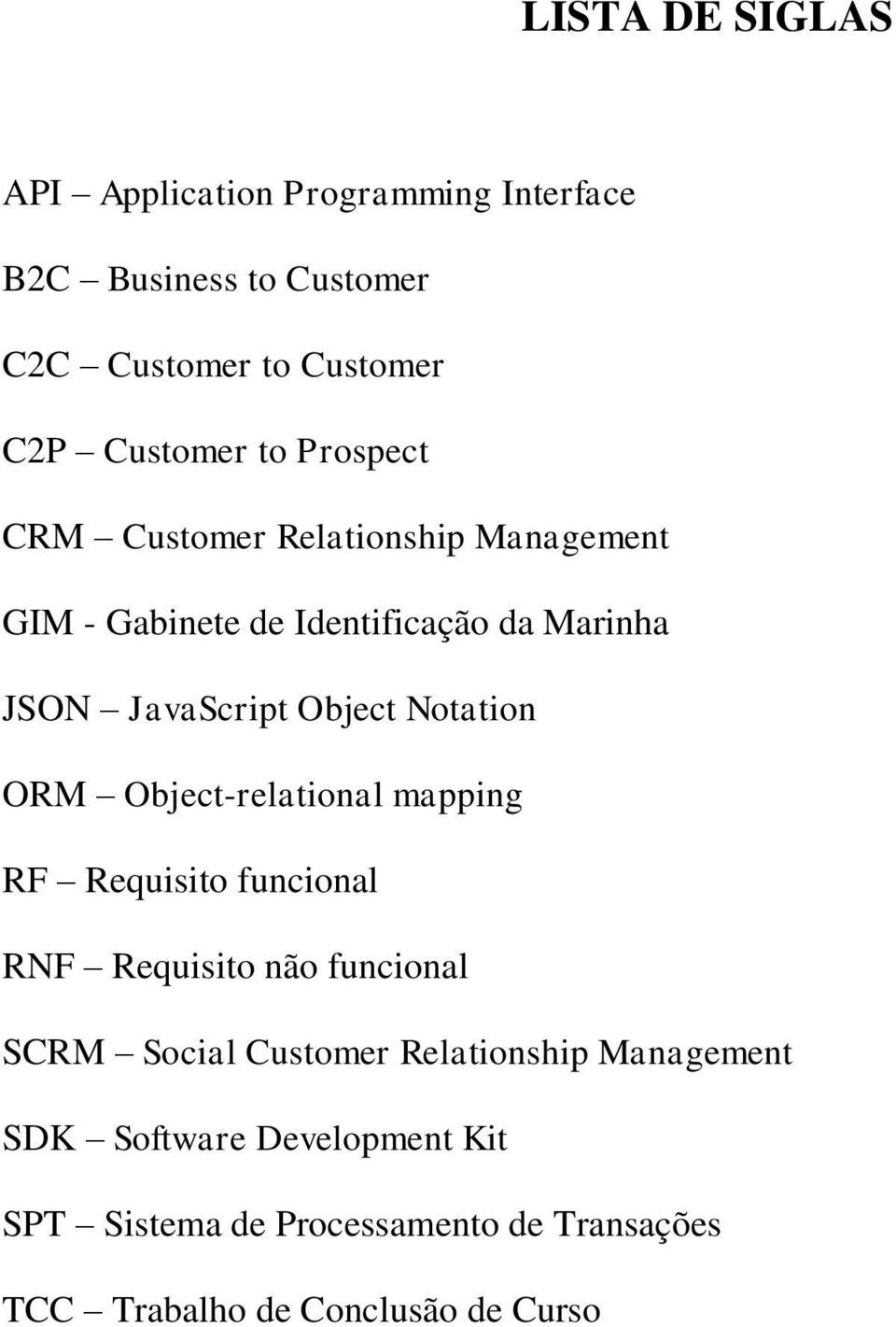 Notation ORM Object-relational mapping RF Requisito funcional RNF Requisito não funcional SCRM Social Customer