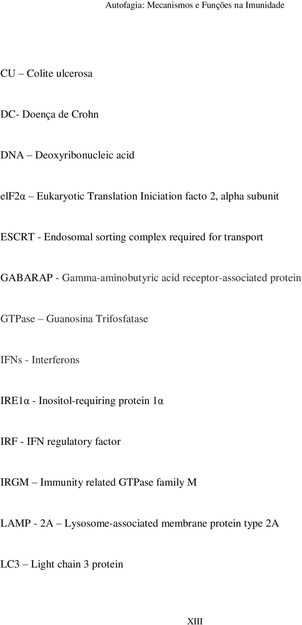 protein GTPase Guanosina Trifosfatase IFNs - Interferons IRE1α - Inositol-requiring protein 1α IRF - IFN regulatory