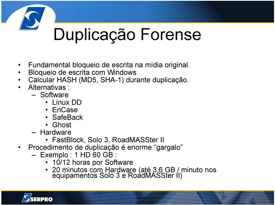 Alternativas : Software Linux DD EnCase SafeBack Ghost Hardware FastBlock, Solo 3, RoadMASSter II