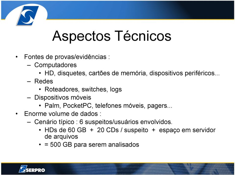 .. Redes Roteadores, switches, logs Dispositivos móveis Palm, PocketPC, telefones móveis, pagers.
