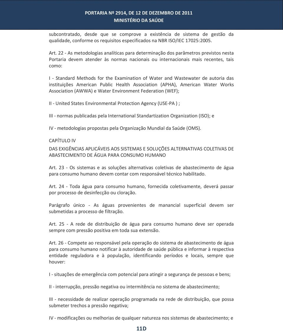 Examination of Water and Wastewater de autoria das instituições American Public Health Association (APHA), American Water Works Association (AWWA) e Water Environment Federation (WEF); II - United