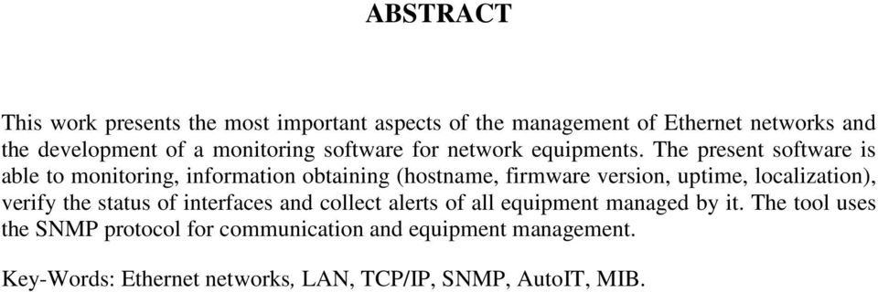 The present software is able to monitoring, information obtaining (hostname, firmware version, uptime, localization), verify