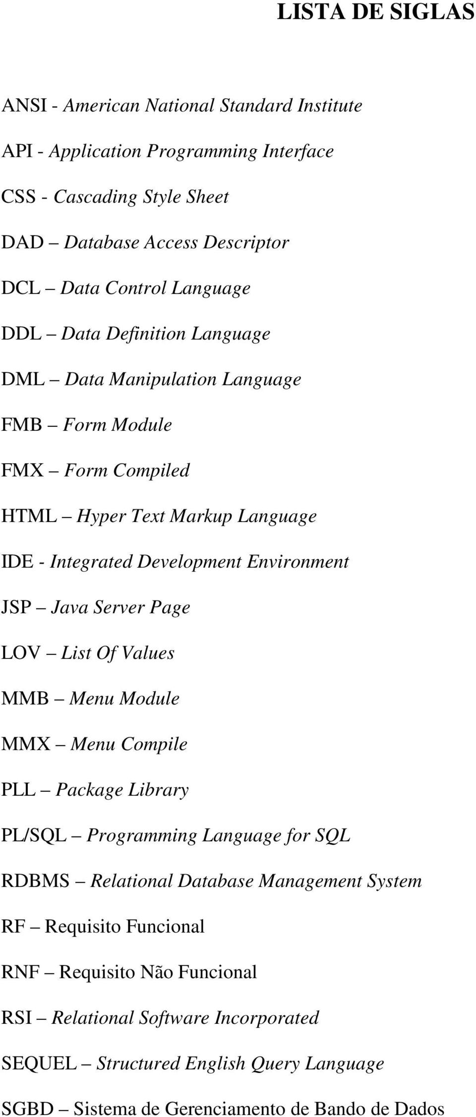 JSP Java Server Page LOV List Of Values MMB Menu Module MMX Menu Compile PLL Package Library PL/SQL Programming Language for SQL RDBMS Relational Database Management System RF