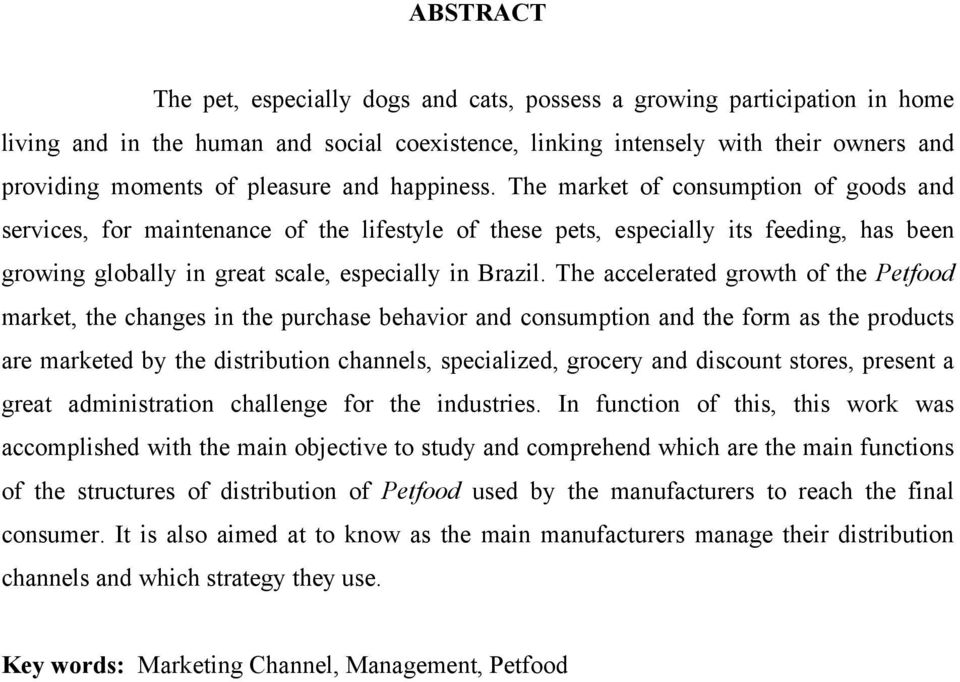 The market of consumption of goods and services, for maintenance of the lifestyle of these pets, especially its feeding, has been growing globally in great scale, especially in Brazil.