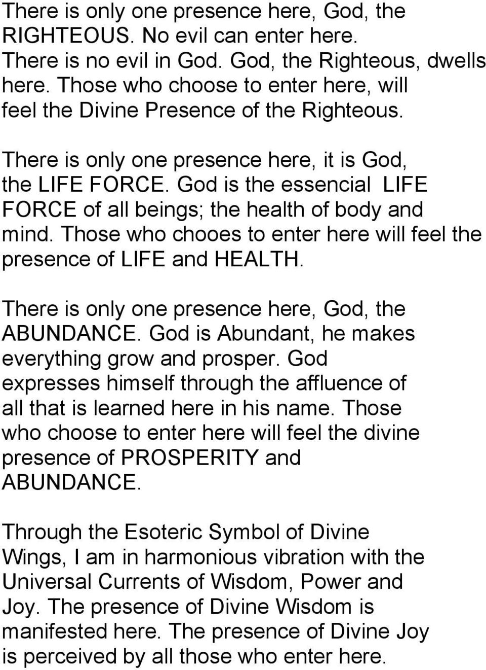 God is the essencial LIFE FORCE of all beings; the health of body and mind. Those who chooes to enter here will feel the presence of LIFE and HEALTH.